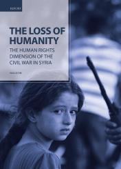 The Loss of Humanity: The Human Rights Dimension of the Civil War in Syria