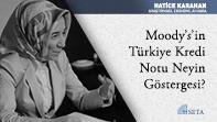 Moody's'in Türkiye Kredi Notu Neyin Göstergesi?