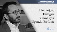 Davutoğlu, Erdoğan Vizyonuyla Uyumlu Bir İsim