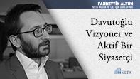Davutoğlu Vizyoner ve Aktif Bir Siyasetçi