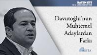 Davutoğlu'nun Muhtemel Adaylardan Farkı