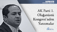 AK Parti 1. Olağanüstü Kongresi'nden Yansımalar