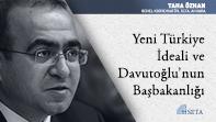 Yeni Türkiye İdeali ve Davutoğlu'nun Başbakanlığı