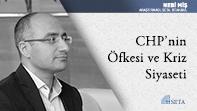 CHP'nin Öfkesi ve Kriz Siyaseti