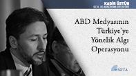 ABD Medyasının Türkiye'ye Yönelik Algı Operasyonu