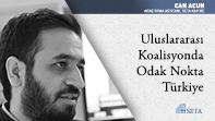 Uluslararası Koalisyonda Odak Nokta Türkiye