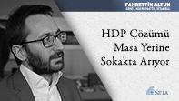 HDP Çözümü Masa Yerine Sokakta Arıyor