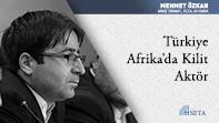 Türkiye Afrika'da Kilit Aktör
