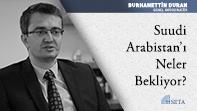 Suudi Arabistan'ı Neler Bekliyor?