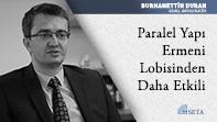 Paralel Yapı Ermeni Lobisinden Daha Etkili