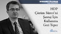HDP Çözüm Süreci'ni Şantaj İçin Kullanırsa Geri Teper