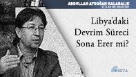 Libya'daki Devrim Süreci Sona Erer mi?