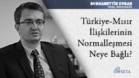 Türkiye-Mısır İlişkilerinin Normalleşmesi Neye Bağlı?