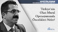 Türkiye'nin Olası Musul Operasyonunda Öncelikleri Neler?
