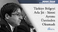 Türkiye Bölgeyi Asla Şii - Sünni Ayrımı Üzerinden Okumadı