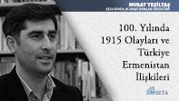 100. Yılında 1915 Olayları ve Türkiye Ermenistan İlişkileri