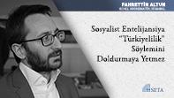 """Sosyalist Entelijansiya """"Türkiyelilik"""" Söylemini Doldurmaya Yetmez"""