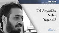Tel Abyad'da Neler Yaşandı?