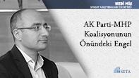 AK Parti-MHP Koalisyonunun Önündeki Engel
