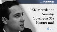 PKK Mevzilerine Sınırdışı Operasyon Söz Konusu mu?