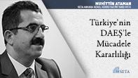 Türkiye'nin DAEŞ'le Mücadele Kararlılığı