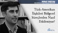 Türk-Amerikan İlişkileri Bölgesel Süreçlerden Nasıl Etkileniyor?