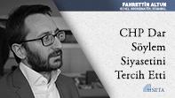 CHP Dar Söylem Siyasetini Tercih Etti