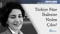 Türkiye Füze İhalesine Neden Çıktı?
