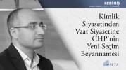 Kimlik Siyasetinden Vaat Siyasetine CHP'nin Yeni Seçim Beyannamesi