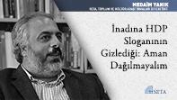 İnadına HDP Sloganının Gizlediği: Aman Dağılmayalım