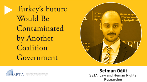 Turkey's Future Would Be Contaminated by Another Coalition Government