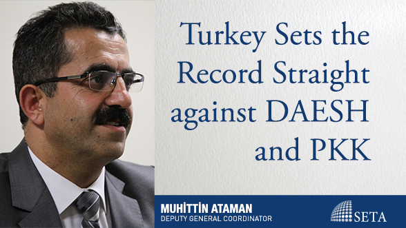 Turkey Sets the Record Straight against DAESH and PKK