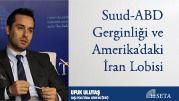 Suud-ABD Gerginliği ve Amerika'daki İran Lobisi