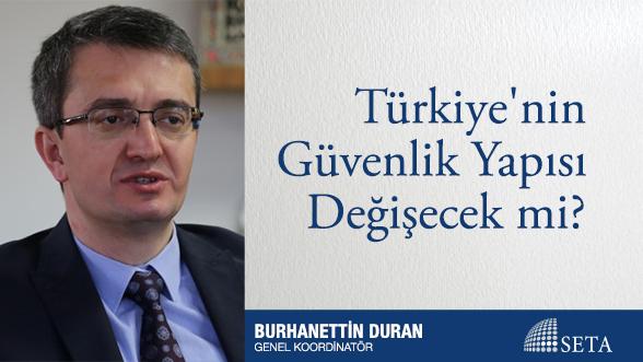 Türkiye'nin Güvenlik Yapısı Değişecek mi?