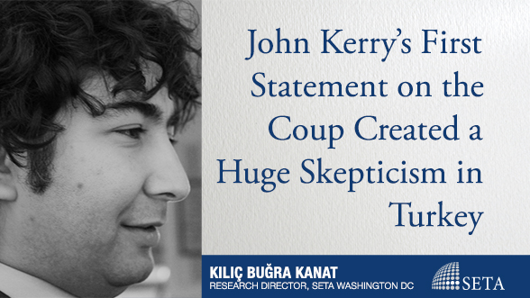 John Kerry's First Statement on the Coup Created a Huge Skepticism in Turkey