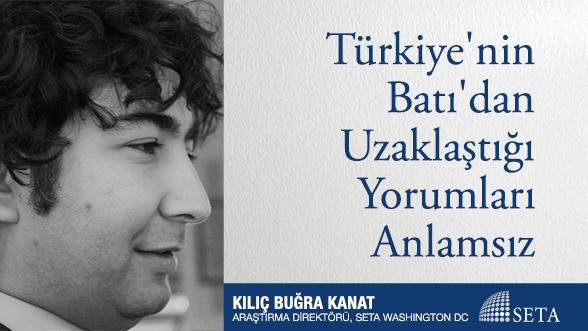 Türkiye'nin Batı'dan Uzaklaştığı Yorumları Anlamsız