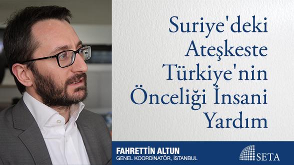 Suriye'deki Ateşkeste Türkiye'nin Önceliği İnsani Yardım