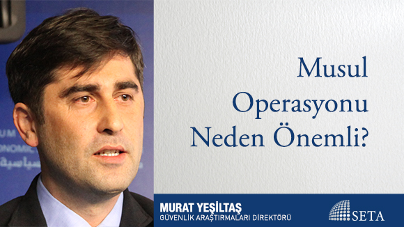 Musul Operasyonu Neden Önemli?