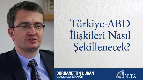 Türkiye ABD İlişkileri Nasıl Şekillenecek?