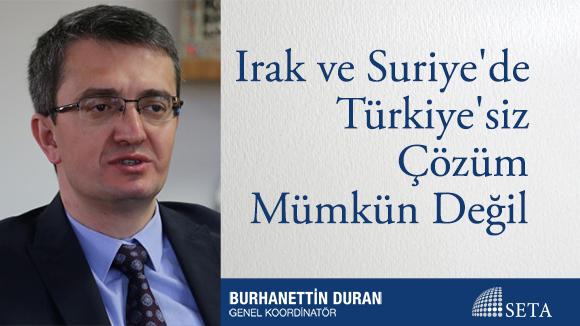 Irak ve Suriye'de Türkiye'siz Çözüm Mümkün Değil